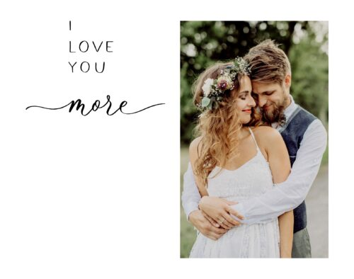 """On the left there is text that says, """"I love you more"""". On the right a groom stands behind a bride and hugs her. They are outside with trees behind them."""